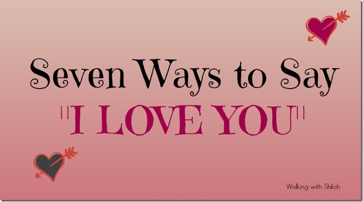 Seven Ways to Say I Love You